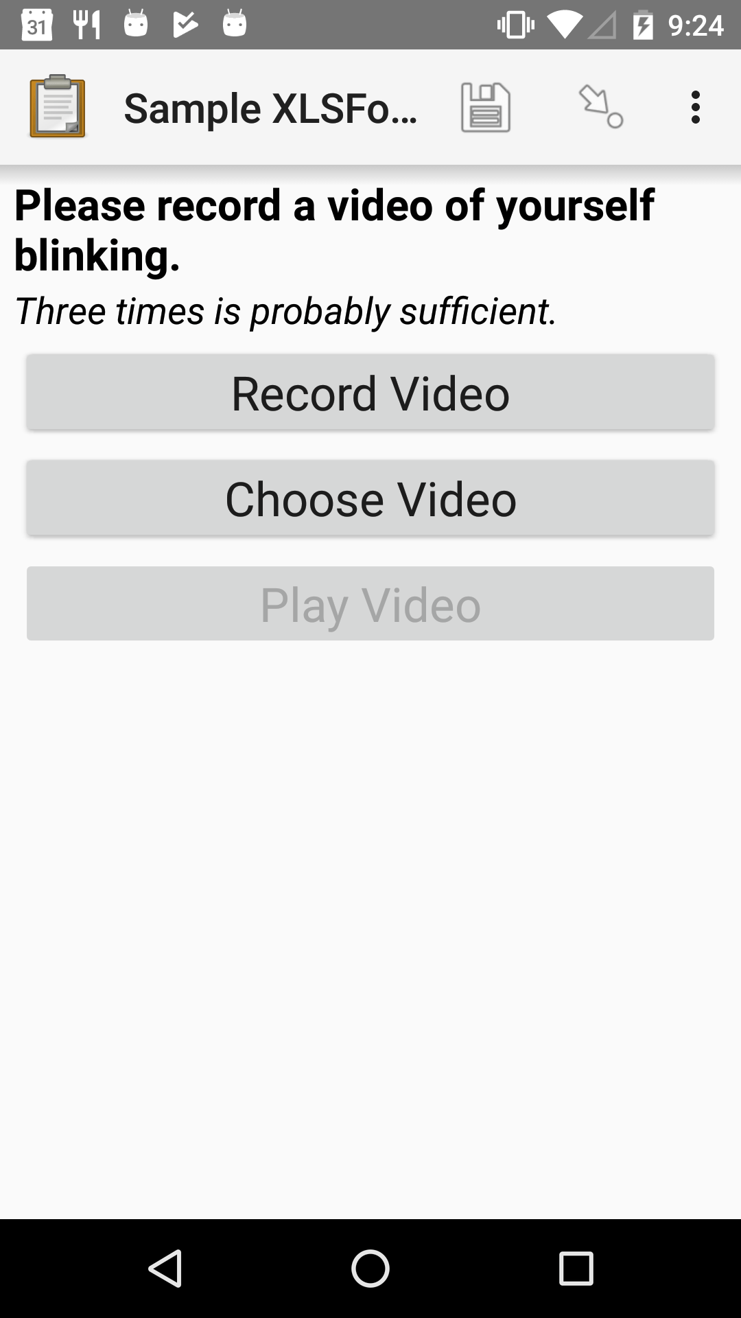 "The Video form widget as displayed in the ODK Collect App on an Android phone. The question text is ""Please record a video of yourself blinking."" The hint text is ""Three times is probably sufficient."" Below that are three buttons: Record Video, Choose Video, and Play Video. The Play Video button is disabled."